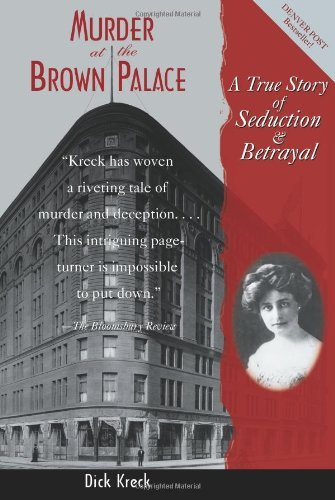 Dick Kreck Murder At The Brown Palace A True Story Of Seduction And Betrayal