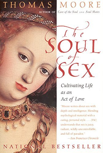 Thomas Moore The Soul Of Sex Cultivating Life As An Act Of Love