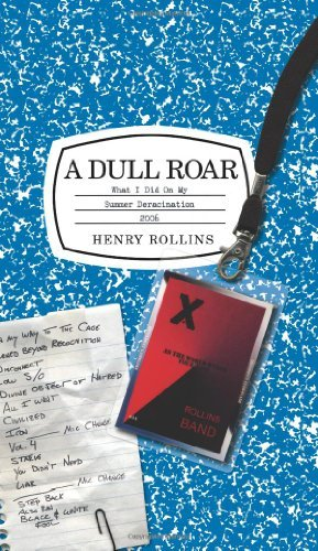 Rollins Henry Dull Roar What I Did On My Summer Deracination 2006