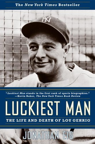 Jonathan Eig Luckiest Man The Life And Death Of Lou Gehrig