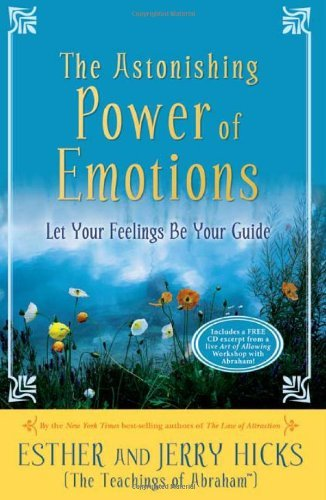 Esther Hicks The Astonishing Power Of Emotions Let Your Feelings Be Your Guide [with Cd]