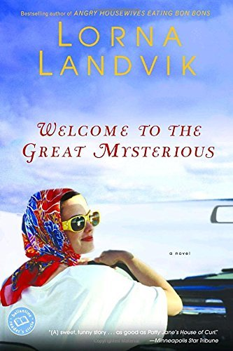 Lorna Landvik Welcome To The Great Mysterious
