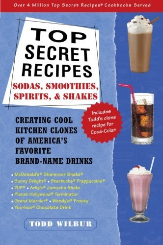 Todd Wilbur Top Secret Recipes Sodas Smoothies Spirits & Shakes Creating Coo