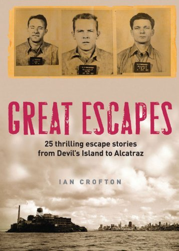 Crofton Ian Great Escapes Alcatraz The Berlin Wall Colditz Devil's Islan