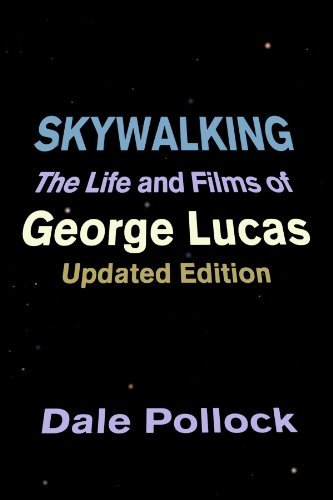 Dale Pollock Skywalking The Life And Films Of George Lucas Updated Editi Updated