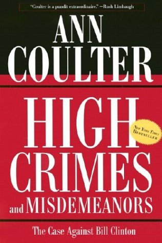 Ann Coulter High Crimes And Misdemeanors The Case Against Bill Clinton