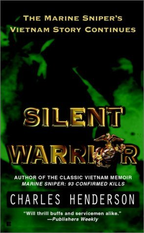 Charles Henderson Silent Warrior The Marine Sniper's Vietnam Story Continues