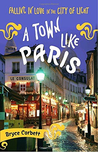 Bryce Corbett A Town Like Paris Falling In Love In The City Of Light