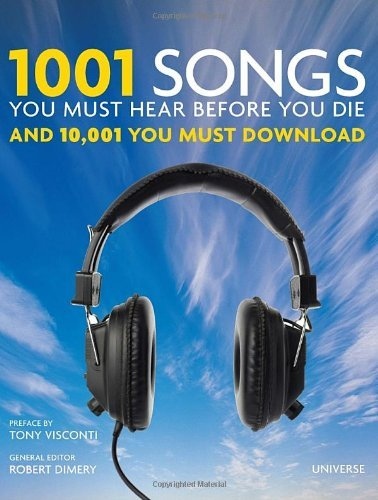 Robert Dimery 1001 Songs You Must Hear Before You Die And 10 001 You Must Download