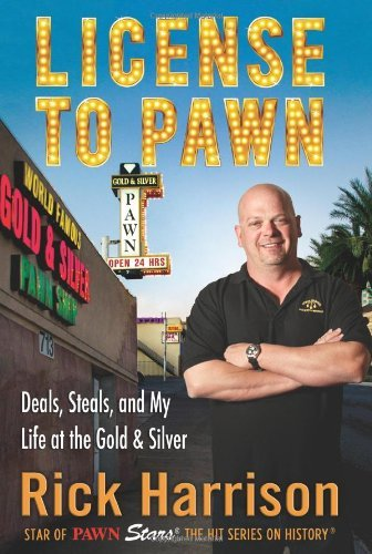 Rick Harrison License To Pawn Deals Steals And My Life At The Gold & Silver