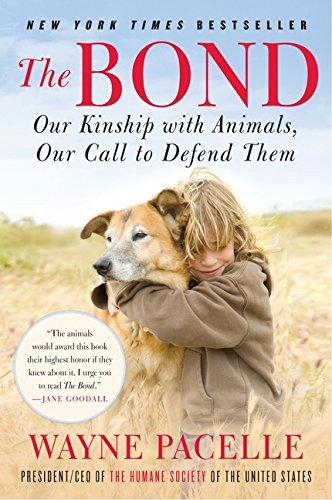Wayne Pacelle The Bond Our Kinship With Animals Our Call To Defend Them