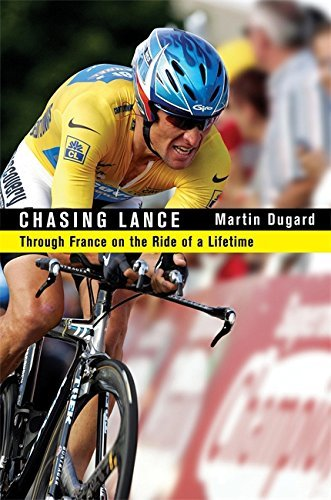 Martin Dugard Chasing Lance The 2005 Tour De France And Lance Armstrong's Rid
