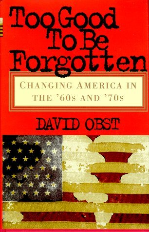 David Obst Too Good To Be Forgotten Changing America In The '60s & '70s