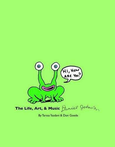 First Last Hi How Are You? The Life Art & Music Of Daniel Johnston