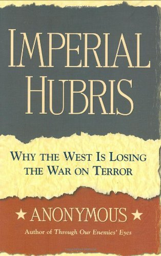Michael Scheuer Imperial Hubris Why The West Is Losing The War On Terror