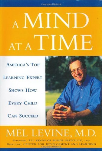 Melvin D. Levine A Mind At A Time America's Top Learning Expert Shows How Every Chi