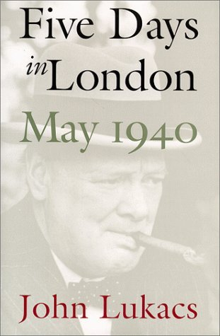 John Lukacs Five Days In London May 1940