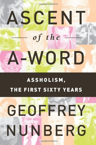 Geoffrey Nunberg Ascent Of The A Word Assholism The First Sixty Years