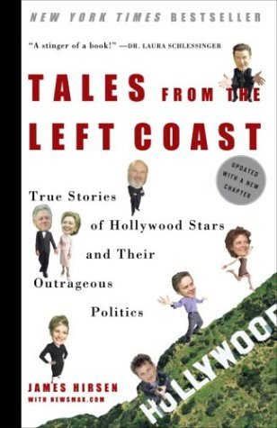 James Newsmax Hirsen Tales From The Left Coast True Stories Of Hollywood Stars & Their Outrageous Politics