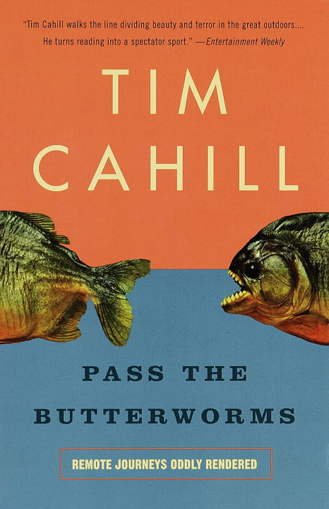 Tim Cahill Pass The Butterworms Remote Journeys Oddly Rendered Vintage Departu