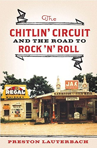Preston Lauterbach The Chitlin' Circuit And The Road To Rock 'n' Roll
