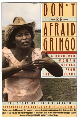 Medea Benjamin Don't Be Afraid Gringo A Honduran Woman Speaks From The Heart The Story