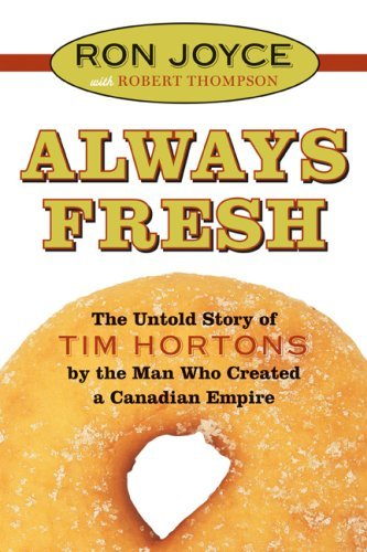 Ron Joyce Always Fresh The Untold Story Of Tim Hortons