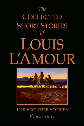 Louis L'amour The Collected Short Stories Of Louis L'amour The Frontier Stories Volume Three