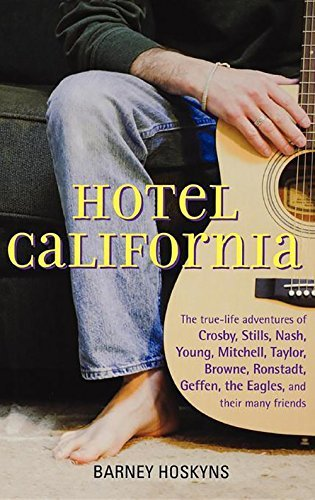Barney Hoskyns Hotel California The True Life Adventures Of Crosby Stills Nash