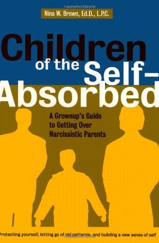 Nina W. Brown Children Of The Self Absorbed A Grown Up's Guide To Getting Over Narcissistic Parents
