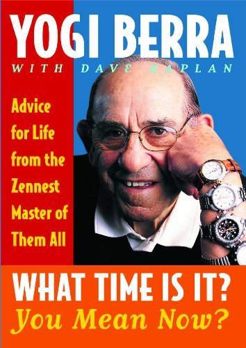 Yogi Berra What Time Is It? You Mean Now? Advice For Life From The Zennest Master Of Them A Simon & Schuste