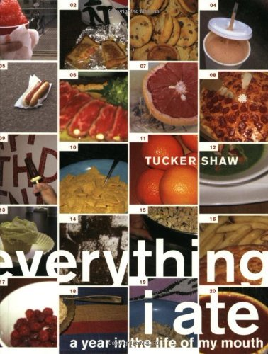 Tucker Shaw Everything I Ate A Year In The Life Of My Mouth