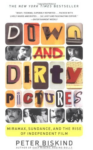Peter Biskind Down And Dirty Pictures Miramax Sundance And The Rise Of Independent Fi