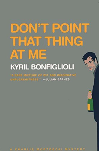 Kyril Bonfiglioli Don't Point That Thing At Me