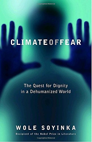 Wole Soyinka Climate Of Fear The Quest For Dignity In A Dehumanized World