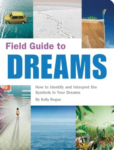 Kelly Regan Field Guide To Dreams How To Identify And Interpret The Symbols In Your