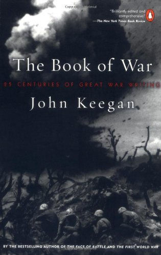 John Keegan The Book Of War 25 Centuries Of Great War Writing