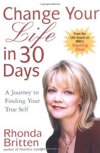 Rhonda Britten Change Your Life In 30 Days A Journey To Finding Your True Self