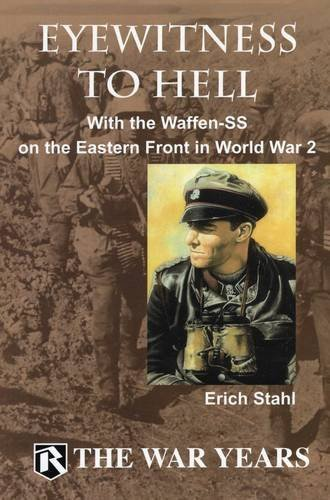 Erich Stahl Eyewitness To Hell With The Waffen Ss On The Eastern Front In World