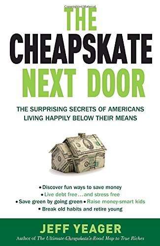 Jeff Yeager The Cheapskate Next Door The Surprising Secrets Of Americans Living Happil