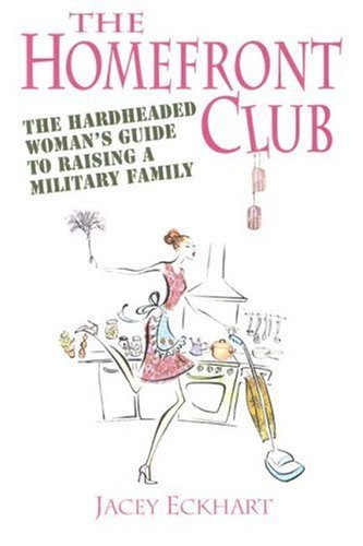 Jacey Eckhart Homefront Club The Hardheaded Woman's Guide To Raising A Militar