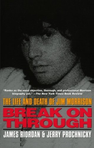 James Riordan Break On Through The Life And Death Of Jim Morrison