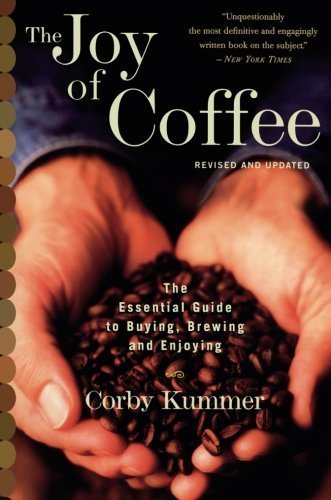 Corby Kummer The Joy Of Coffee The Essential Guide To Buying Brewing And Enjoy