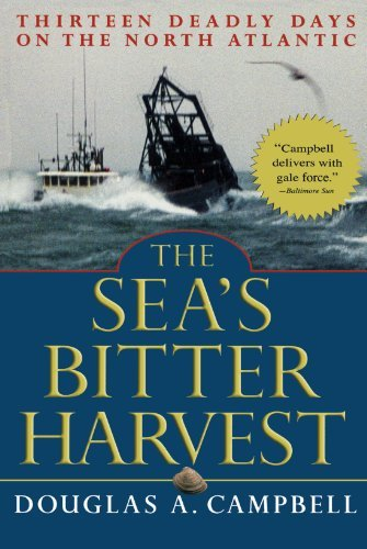 Douglas A. Campbell The Sea's Bitter Harvest Thirteen Deadly Days On The North Atlantic