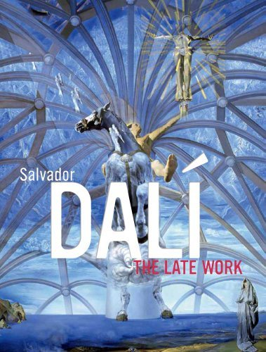 Salvador Dali Salvador Dali The Late Work