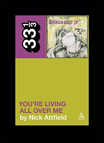 Nick Attfield Dinosaur Jr.'s You're Living All Over Me