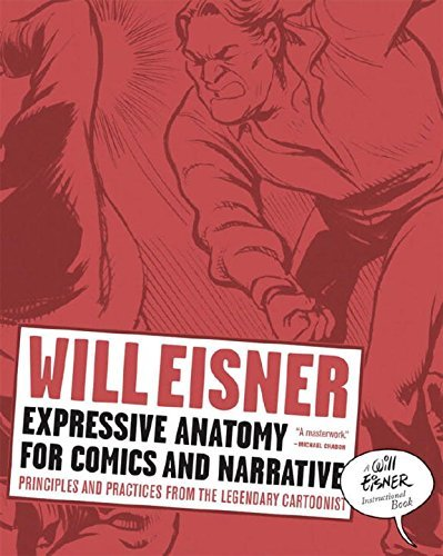 Will Eisner Expressive Anatomy For Comics And Narrative Principles And Practices From The Legendary Carto