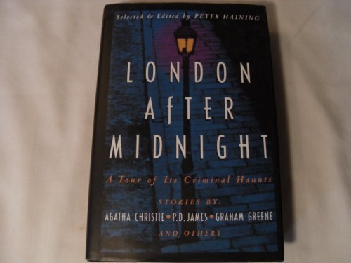 Peter Haning London After Midnight A Tour Of Its Criminal Hau