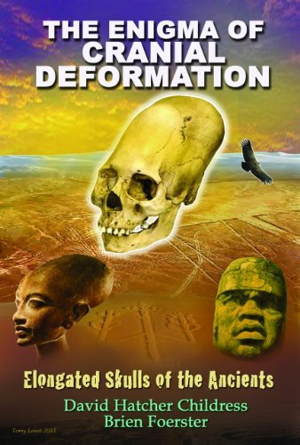 David Hatcher Childress The Enigma Of Cranial Deformation Elongated Skulls Of The Ancients