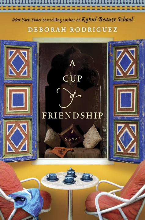 Deborah Rodriguez A Cup Of Friendship